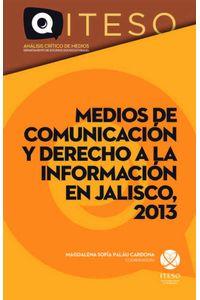 bw-medios-de-comunicacioacuten-y-derecho-a-la-informacioacuten-en-jalisco-2013-iteso-9786079361419