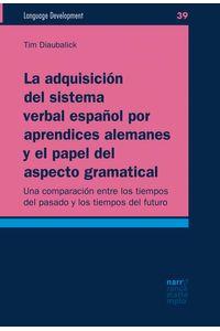 bw-la-adquisicioacuten-del-sistema-verbal-espantildeol-por-aprendices-alemanes-y-el-papel-del-aspecto-gramatical-narr-francke-attempto-verlag-9783823301363