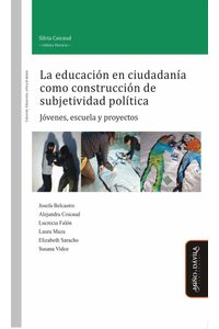bw-la-educacioacuten-en-ciudadaniacutea-como-construccioacuten-de-subjetividad-poliacutetica-mio-y-dvila-9788416467297