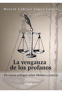 bm-la-venganza-de-los-profanos-un-nuevo-enfoque-sobre-medios-y-justicia-elalephcom-srl-9789871701346