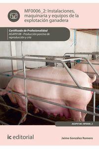 bm-instalaciones-maquinaria-y-equipos-de-la-explotacion-ganadera-agap0108-produccion-porcina-de-reproduccion-y-cria-ic-editorial-9788416433971