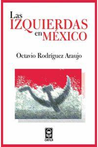 bm-las-izquierdas-en-mexico-grupo-editor-orfila-valentini-9786077521297