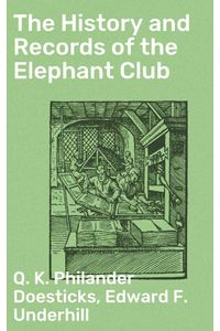 bw-the-history-and-records-of-the-elephant-club-good-press-4057664638267