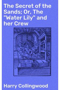 bw-the-secret-of-the-sands-or-the-quotwater-lilyquot-and-her-crew-good-press-4064066142292