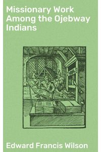 bw-missionary-work-among-the-ojebway-indians-good-press-4064066149857