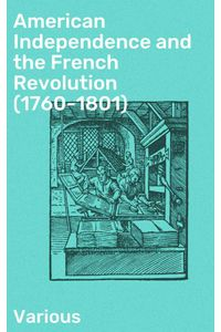 bw-american-independence-and-the-french-revolution-17601801-good-press-4064066216115