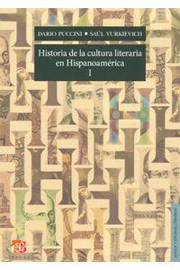1108_historia_de_la_cultura_literaria_hispanoamerica_tomo_1_foce