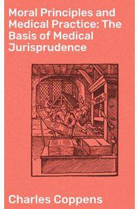 bw-moral-principles-and-medical-practice-the-basis-of-medical-jurisprudence-good-press-4064066226480