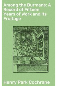 bw-among-the-burmans-a-record-of-fifteen-years-of-work-and-its-fruitage-good-press-4064066216467
