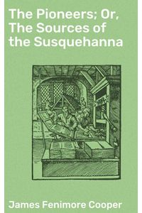 bw-the-pioneers-or-the-sources-of-the-susquehanna-good-press-4057664106247