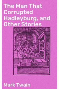 bw-the-man-that-corrupted-hadleyburg-and-other-stories-good-press-4057664172228
