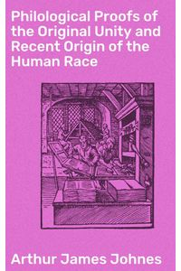 bw-philological-proofs-of-the-original-unity-and-recent-origin-of-the-human-race-good-press-4064066101398