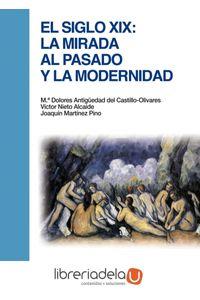 ag-el-siglo-xix-la-mirada-al-pasado-y-la-modernidad-editorial-universitaria-ramon-areces-9788499611952