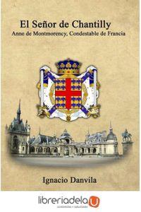 ag-el-senor-de-chantilly-anne-de-montmorency-condestable-de-francia-vision-libros-9788490113448