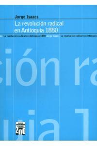 La revolución radical en Antioquia 1880 - 9789588366661 - LibreriadelaU