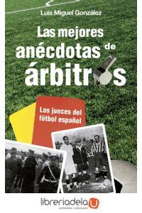 ag-las-mejores-anecdotas-de-arbitros-los-jueces-del-futbol-espanol-la-esfera-de-los-libros-sl-9788499708881