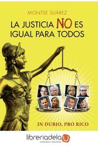 ag-la-justicia-no-es-igual-para-todos-in-dubio-pro-rico-la-esfera-de-los-libros-sl-9788499709024