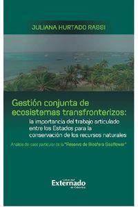 gestion-conjunta-de-ecosistemas-transfronterizos-la-importancia-del-trabajo-articulado-entre-los-estados-para-la-conservacion-de-los-recursos-naturales-analisis-del-caso-particular-de-la-reserva-de-biosfera-seaflower-9789587904390-uext