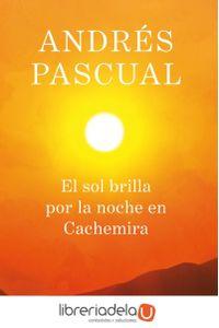ag-el-sol-brilla-por-la-noche-en-cachemira-editorial-planeta-sa-9788408013884