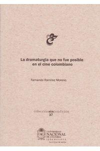 la-dramaturgia-que-no-fue-posible-en-el-cine-colombiano-9789587755428-unal