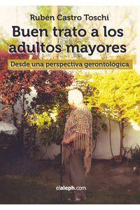 bm-buen-trato-a-los-adultos-mayores-desde-una-perspectiva-gerontologica-elalephcom-9789871701773