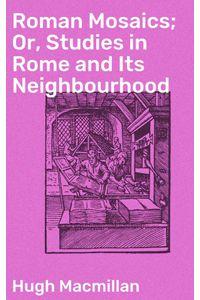 bw-roman-mosaics-or-studies-in-rome-and-its-neighbourhood-good-press-4057664601018