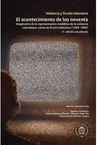 bw-violencia-y-ficcioacuten-televisiva-el-acontecimiento-de-los-noventa-universidad-nacional-de-colombia-9789587836363