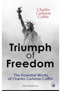 bw-triumph-of-freedom-the-essential-works-of-charles-carleton-coffin-illustrated-edition-madison-adams-press-9788027304967