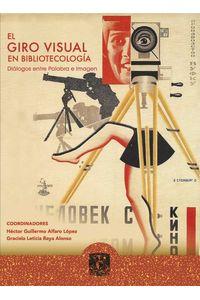 bw-el-giro-visual-en-bibliotecologiacutea-unam-instituto-de-investigaciones-bibliotecolgicas-y-de-la-informacin-9786073021098