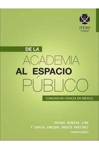 bw-de-la-academia-al-espacio-puacuteblico-comunicar-ciencia-en-meacutexico-iteso-9786079473716