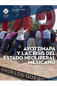 bw-ayotzinapa-y-la-crisis-del-estado-neoliberal-mexicano-iteso-9786079473167