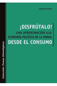 bm-disfrutalo-una-aproximacion-a-la-economia-politica-de-la-moral-desde-el-consumo-elalephcom-9789873990021