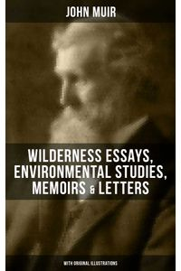bw-john-muir-wilderness-essays-environmental-studies-memoirs-amp-letters-illustrated-edition-musaicum-books-9788075838155