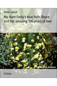 bw-my-aunt-emilys-blue-rolls-royce-and-her-amazing-100-years-of-love-bookrix-9783864796456