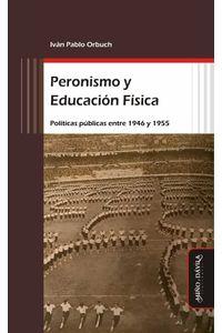 bw-peronismo-y-educacioacuten-fiacutesica-mio-y-dvila-9788416467556