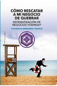 bw-coacutemo-rescatar-a-mi-negocio-de-quebrar-sistematizacioacuten-de-negocios-yoshikaireg-editorial-bubok-publishing-9788468554082