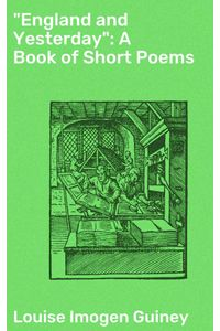 bw-quotengland-and-yesterdayquot-a-book-of-short-poems-good-press-4064066233013