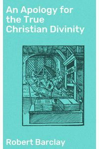 bw-an-apology-for-the-true-christian-divinity-good-press-4064066199425
