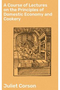 bw-a-course-of-lectures-on-the-principles-of-domestic-economy-and-cookery-good-press-4064066237646