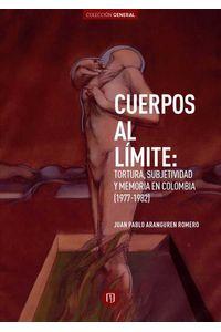 bw-cuerpos-al-liacutemite-tortura-subjetividad-y-memoria-en-colombia-19771982-universidad-de-los-andes-9789587743654
