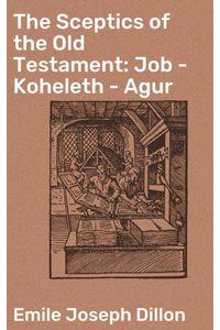 bw-the-sceptics-of-the-old-testament-job-koheleth-agur-good-press-4064066213749