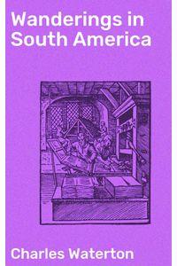 bw-wanderings-in-south-america-good-press-4064066245801