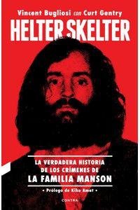 bw-helter-skelter-la-verdadera-historia-de-los-criacutemenes-de-la-familia-manson-contra-9788494968495