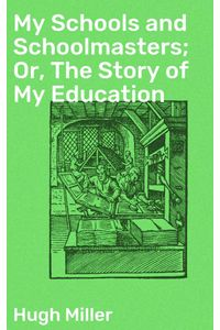 bw-my-schools-and-schoolmasters-or-the-story-of-my-education-good-press-4064066238803