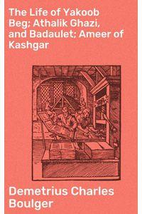 bw-the-life-of-yakoob-beg-athalik-ghazi-and-badaulet-ameer-of-kashgar-good-press-4064066207960