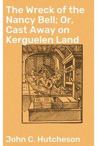 bw-the-wreck-of-the-nancy-bell-or-cast-away-on-kerguelen-land-good-press-4057664568076