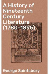 bw-a-history-of-nineteenth-century-literature-17801895-good-press-4064066238599