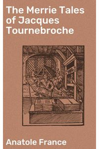 bw-the-merrie-tales-of-jacques-tournebroche-good-press-4064066161569