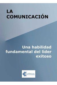bw-la-comunicacioacuten-una-habilidad-fundamental-del-liacuteder-exitoso-las-4-miradas-de-la-gestin-empresarial-9789878665689