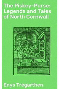 bw-the-piskeypurse-legends-and-tales-of-north-cornwall-good-press-4064066237073